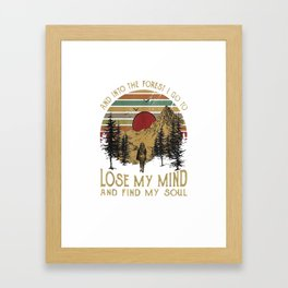 And ino the forest I go to lose my mind and find my soul Tee Framed Art Print