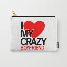 I love my crazy boyfriend Carry-All Pouch
