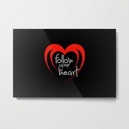 Heart follow your heart black Metal Print