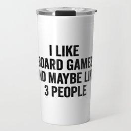 I like board games and maybe like 3 people Travel Mug