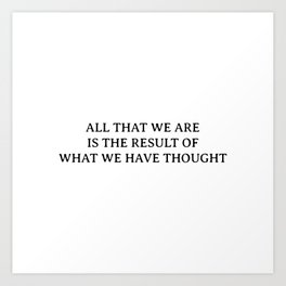 Buddha quotes - All that we are is the result of what we have thought Art Print