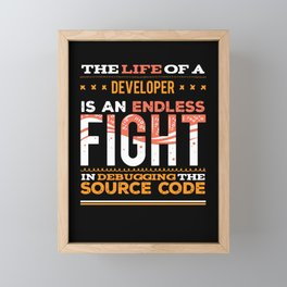 The Life Of A Developer Is An Endless Fight In Debugging The Framed Mini Art Print