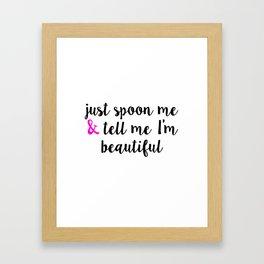 Just Spoon Me & Tell Me I'm Beautiful Framed Art Print
