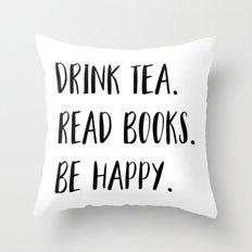 Drink Tea. Read Books. Be Happy. (B&W) Throw Pillow