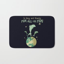 So long, and thanks for all the fish! Bath Mat