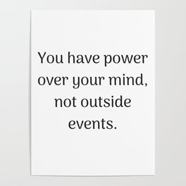 Empowering Quotes - You have power over your mind not outside events Poster