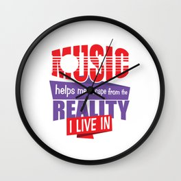 Music Helps Me Escape Reality I Live In - Music Lover Music Therapy Gift Wall Clock
