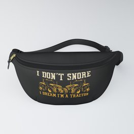 I Don't Snore I Dream I'm A Tractor Fanny Pack