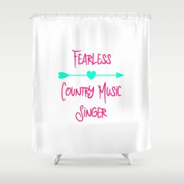 Fearless Country Music Singer Inspirational Quote Shower Curtain