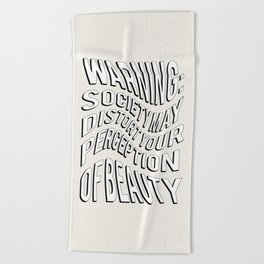 WARNING: Society may distort your perception of beauty Beach Towel