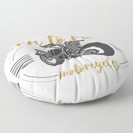 Motorcyclist Born to Ride Motorcycles Floor Pillow