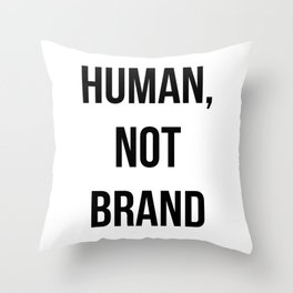 Human, Not Brand Throw Pillow
