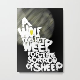 A Wolf does not Weep for the Sorrow of Sheep Metal Print
