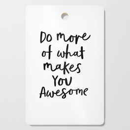 Do More of What Makes You Awesome black-white typography poster black and white wall home decor Cutting Board