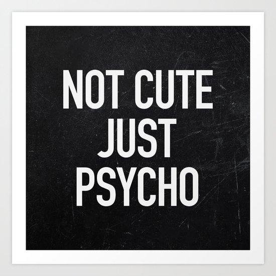 Not Cute Just Psycho Art Print