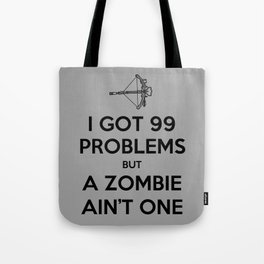 I Got 99 Problems But A Zombie Ain't One Tote Bag
