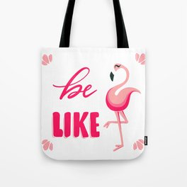 Be like Flamingos Tote Bag