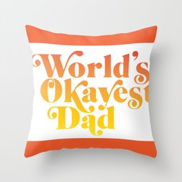 World's Okayest Dad! Throw Pillow