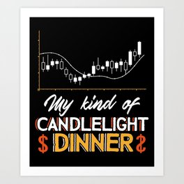 My Kind Of Candlelight Dinner Trader Art Print