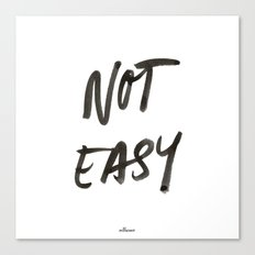 Not Easy Canvas Print