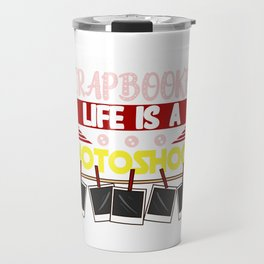 When You're a Scrapbooker Life is a Photoshoot Travel Mug