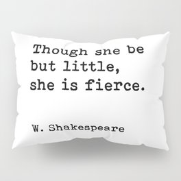 Though she be but little, she is fierce, William Shakespeare quote Pillow Sham