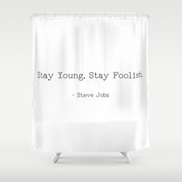 Stay Young, Stay Foolish Shower Curtain
