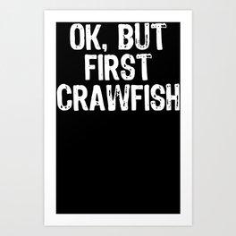 Ok But First Crawfish Art Print