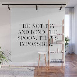"""""""Do not try and bend the spoon. That's impossible."""" Wall Mural"""