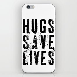 Hugs Save Lives iPhone Skin