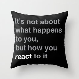 Inspirational quote, how you react in life Throw Pillow
