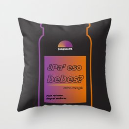 Pa' Eso Bebes? Throw Pillow
