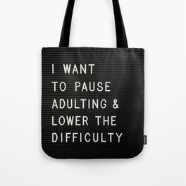 I Want To Pause Adulting Tote Bag