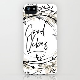 Good Vibes, Good Vibes Only, Good Vibes Wreath iPhone Case