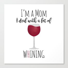I'm A Mom I Deal With A Lot Of Whining Canvas Print