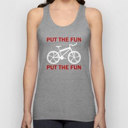 Bicycle Put The Fun Between Your Legs Unisex Tank Top