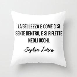 La bellezza è come ci si sente dentro, e si riflette negli occhi.   Sophia Loren Throw Pillow