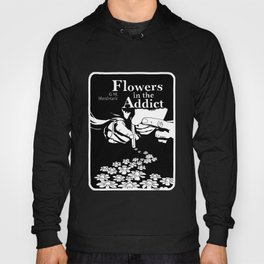 Flowers In The Addict Hoody