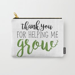 Thank You For Helping Me Grow Carry-All Pouch