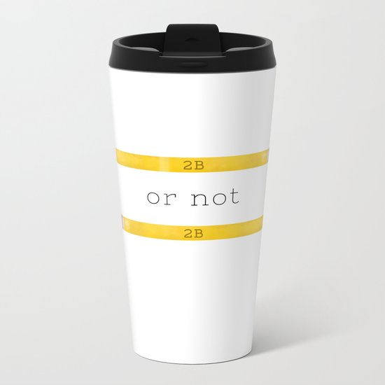 2B or not 2B Metal Travel Mug