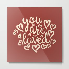 You Are Loved, Hand-written Doodle Motivation, Love And Care Typography Artwork, Terracotta Color Metal Print