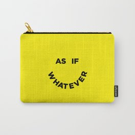 As If Whatever Carry-All Pouch