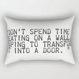 """Don't spend time beating on a wall, hoping to transform it into a door. """" Rectangular Pillow"""