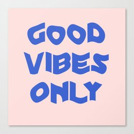 good vibes only XII Canvas Print