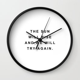 The sun will rise and we will try again Wall Clock