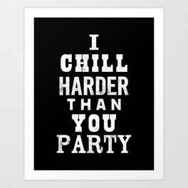 I Chill Harder Than You Party black-white typographic poster design modern home decor wall canvas Art Print
