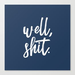 Well, shit. Canvas Print