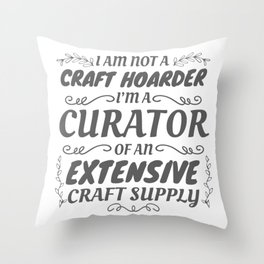 Crafty Crafter Not Craft Hoarder, Curator of Craft Supply Gift Throw Pillow
