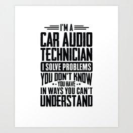 Car Audio Technician Shirt I Solve Problems You Have Gift Art Print