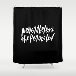 Nevertheless She Persisted Shower Curtain